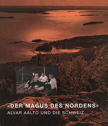 9783856760861: «Der Magus des Nordens»: Alvar Aalto und die Schweiz
