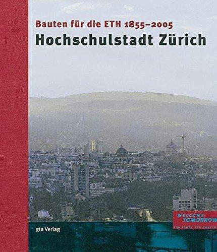 Hochschulstadt Zurich: Bauten fur die ETH Zurich 1855-2005: Werner Oechslin