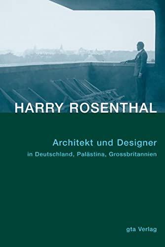 9783856761561: Harry Rosenthal 1892-1966: Architektur und Designer in Deutschland, Palästina...