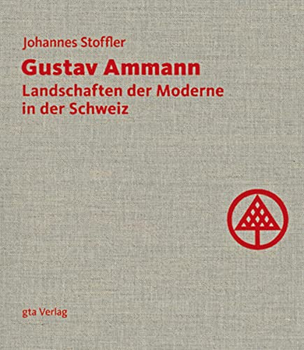 9783856761943: GUSTAV AMMANN: LANDSCHAFTEN DER MODERNE in DER SCHWEIZ (Gustav Ammann: Landscapes of Modernity in Switzerland)