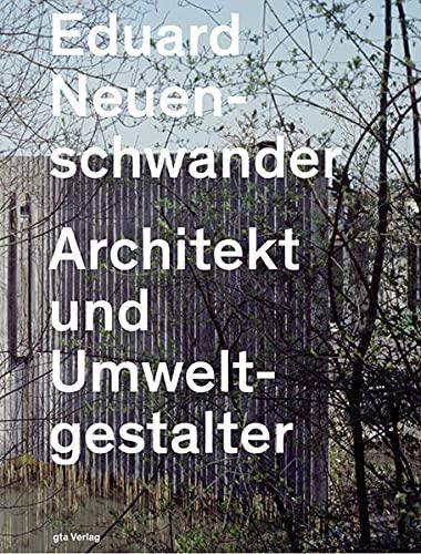 9783856762353: Eduard Neuenschwander: Architekt und Umweltgestalter