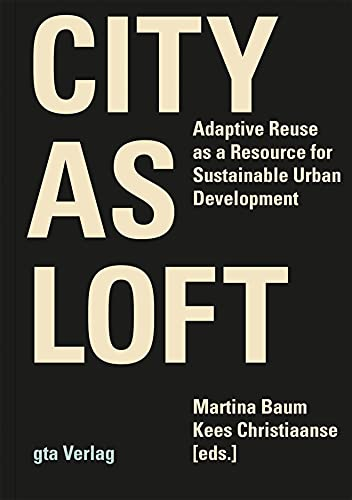 City as Loft: Adaptive Reuse as a Resource for Sustainable Urban Development (Hardcover): Martina ...