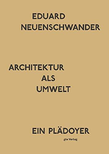Architektur als Umwelt: Eduard Neuenschwander