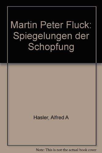 Martin Peter Flück Spiegelungen der Schöpfung Häsler, Alfred A.; Flück, Martin Peter: Ha?sler, ...