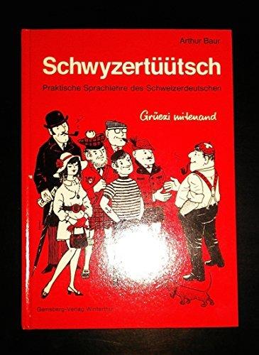 Schwyzertuutsch: Praktische Sprachlehre des Schweizerdeutschen: Baur, Arthur