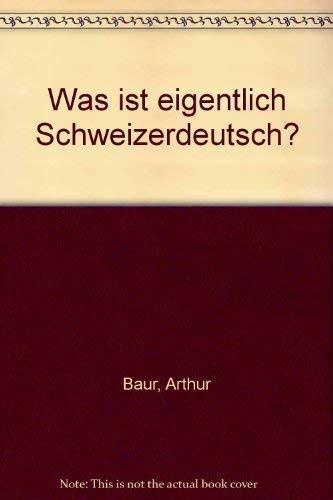 Was ist eigentlich Schweizerdeutsch? (German Edition): Baur, Arthur
