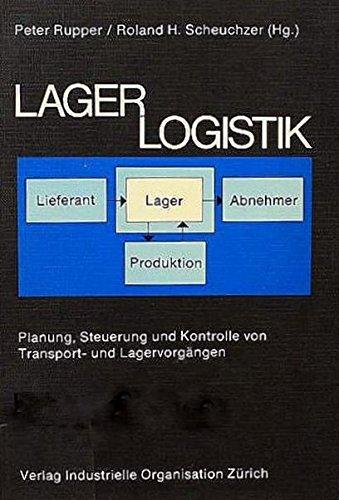 Lagerlogistik : Planung, Steuerung und Kontrolle von: Rupper, Peter (Hrsg.)