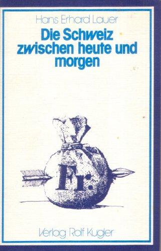 Die Schweiz zwischen heute und morgen: Lauer, Hans Erhard
