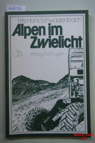 Alpen im Zwielicht, oder: Zerstort der Tourismus: Schwarzenbach, Fritz Hans