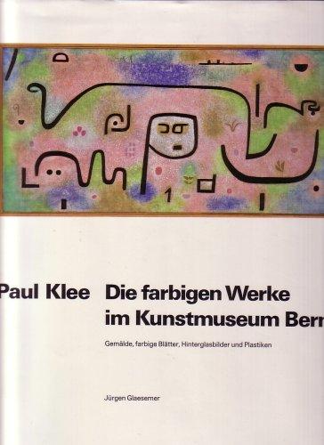 Paul Klee: Die Farbigen Werke Im Kunstmuseum Bern Gemalde, Farbige Blatter, Hinterglasbilder Und ...