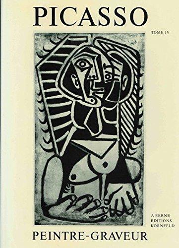 Picasso Peintre-Graveur Tome IV : Catalogue Raisonné De L'Oeuvre Gravé et Des ...
