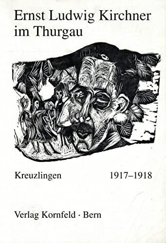9783857730283: Ernst Ludwig Kirchner im Thurgau: Die 10 Monate in Kreuzlingen 1917-1918 (German Edition)