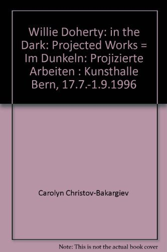 Willie Doherty: In The Dark. Projected Works/Im Dunkeln Projizierte Arbeiten: Carolyn ...