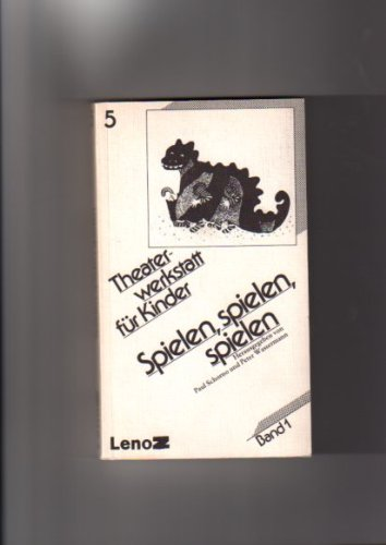9783857870507: Spielen, Spielen, Spielen: Theaterwerkstatt Fur Kinder, V. 1 (Reihe LenoZ, Band