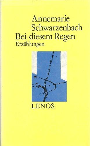 Bei diesem Regen: Erzählungen (Ausgewählte Werke /: Annemarie Schwarzenbach
