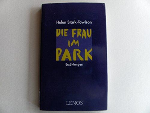Die Frau im Park. Erzählungen.: Stark-Towlson, Helen.