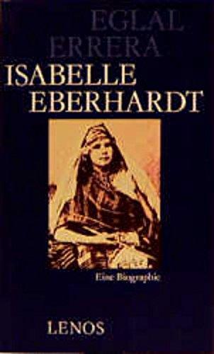 9783857872181: Isabelle Eberhardt: Eine Biographie mit Briefen, Tagebuchblättern, Prosa