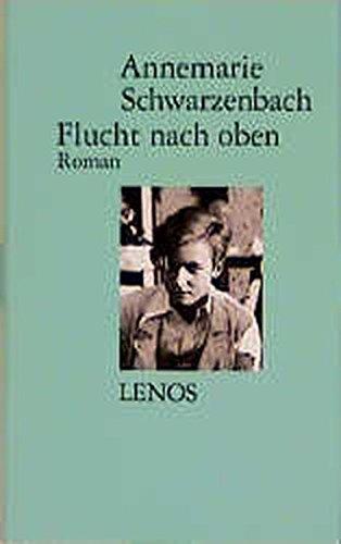Flucht nach oben - Roman: Annemarie Schwarzenbach