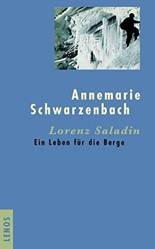 Lorenz Saladin: Ein Leben für die Berge: Annemarie Schwarzenbach