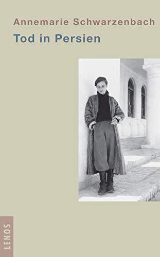 Tod in Persien. [Neubuch] Mit einem Essay von Roger Perret. - Schwarzenbach, Annemarie und Roger Perret