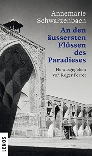 Ausgewählte Werke von Annemarie Schwarzenbach 09 / An den äussersten Flüssen des Paradieses (...