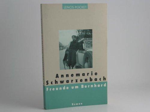 Freunde um Bernhard: Roman (Lenos Pocket): Schwarzenbach, Annemarie