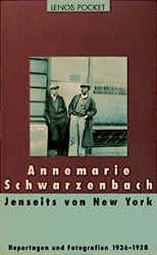 Jenseits von New York. Ausgewählte Reportagen, Feuilletons und Fotografien aus den USA 1936-1938 - Annemarie Schwarzenbach