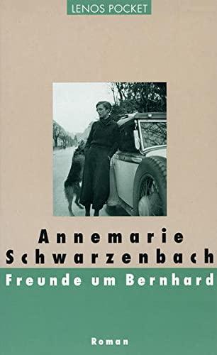 Freunde um Bernhard: Annemarie Schwarzenbach