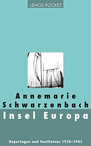 Insel Europa: Reportagen und Feuilletons 1930?1942 (Paperback) - Annemarie Schwarzenbach