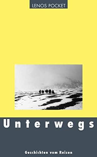 Unterwegs: Geschichten vom Reisen: Lina Bogli,Nicolas Bouvier,Blaise