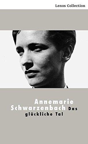 Das glückliche Tal: Annemarie Schwarzenbach