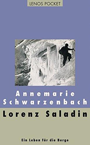 Lorenz Saladin : Ein Leben für die Berge - Annemarie Schwarzenbach