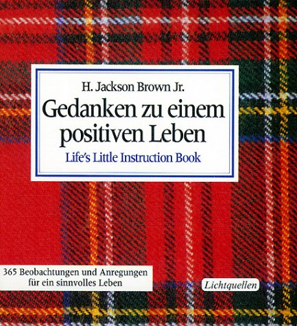 Gedanken zu einem positiven Leben Life's Little Instruction Book (3857884851) by H. Jackson Brown