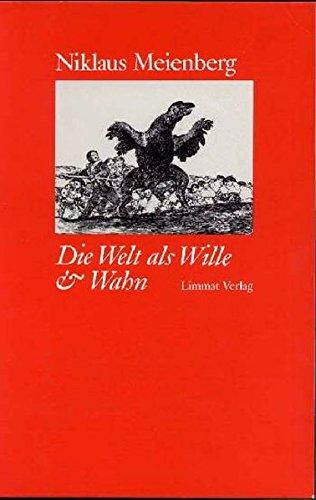 Die Welt als Wille & Wahn : Elemente zur Naturgeschichte eines Clans. - Meienberg, Niklaus