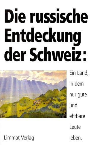 9783857911521: Die russische Entdeckung der Schweiz: Ein Land, in dem nur gute und ehrbare Leute leben
