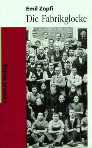 9783857911903: Die Fabrikglocke: Vom Aufstand der Glarner Stoffdrucker gegen die Zeit