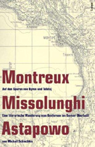 Montreux. Missolunghi. Astapowo Auf den Spuren von Byron und Tolstoj: Eine literarische Wanderung vom Genfersee ins Berner Oberland - Schischkin, Michail