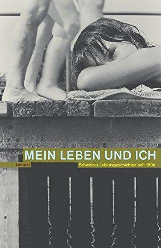 Mein Leben und ich. Schweizer Lebensgeschichten seit 1800 ; erscheint zum 30-jährigen ...