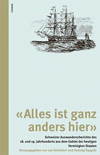 Alles ist ganz anders hier: Schweizer Auswandererberichte des 18. und 19. Jahrhunderts aus dem ...