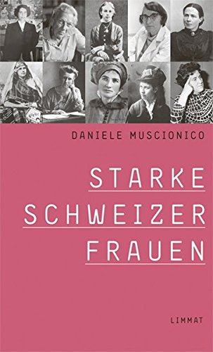 Starke Schweizer Frauen : 24 Porträts. Daniele Muscionico. Vorw. von Margrit Sprecher. - Muscionico, Daniele
