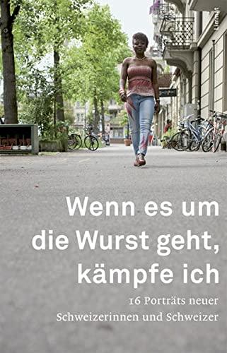 9783857916502: Wenn es um die Wurst geht, kämpfe ich: 16 Porträts neuer Schweizerinnen und Schweizer
