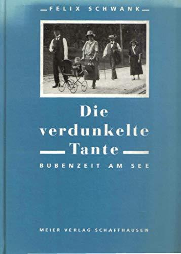 Die verdunkelte Tante Bubenzeit am See: Schwank, Felix: