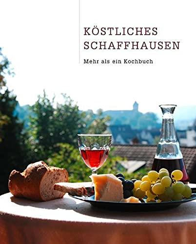 9783858011909: Köstliches Schaffhausen: Mehr als ein Kochbuch by
