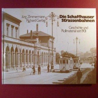 Die Schaffhauser Strassenbahnen: Geschichte und Rollmaterial seit: Zimmermann, Jurg; Gerbig,