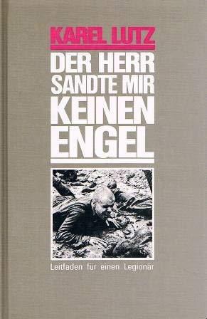 Der Herr sandte mir keinen Engel : Leitf. für e. Legionär.: Lutz, Karel: