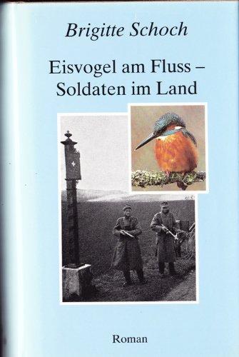 9783858051578: Eisvogel am Fluss, Soldaten im Land: Jugendjahre an der Schaffhauser Grenze, 1945 (German Edition)