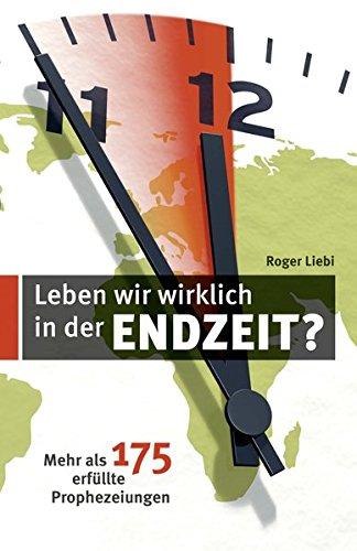 9783858100214: Leben wir wirklich in der Endzeit?: Mehr als 175 erfüllte Prophezeiungen