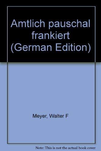 Amtlich pauschal frankiert.: Meyer, Walter F.
