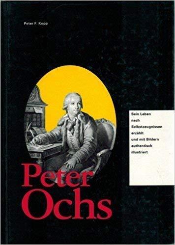 Peter Ochs : sein Leben nach Selbstzeugnissen.: KOPP, Peter F.