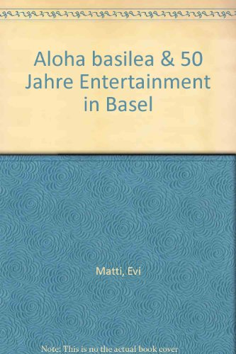 9783858152893: Aloha basilea & 50 Jahre Entertainment in Basel